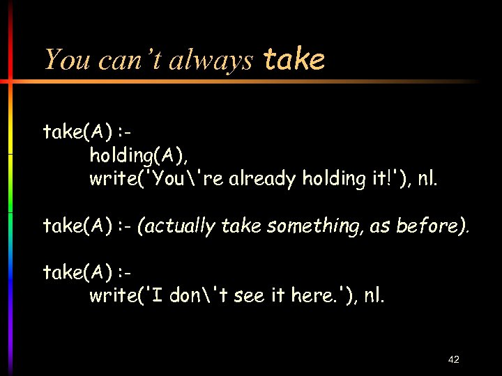 You can't always take(A) : holding(A), write('You're already holding it!'), nl. take(A) : -