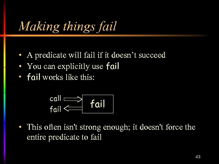 Making things fail • A predicate will fail if it doesn't succeed • You