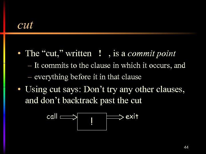 """cut • The """"cut, """" written ! , is a commit point – It"""