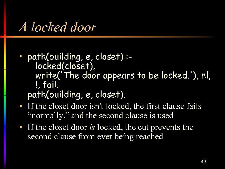 A locked door • path(building, e, closet) : locked(closet), write('The door appears to be