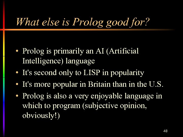 What else is Prolog good for? • Prolog is primarily an AI (Artificial Intelligence)