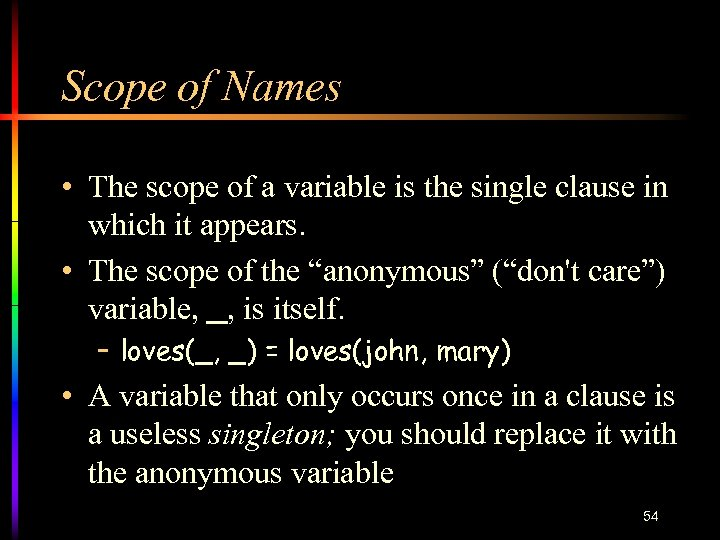 Scope of Names • The scope of a variable is the single clause in
