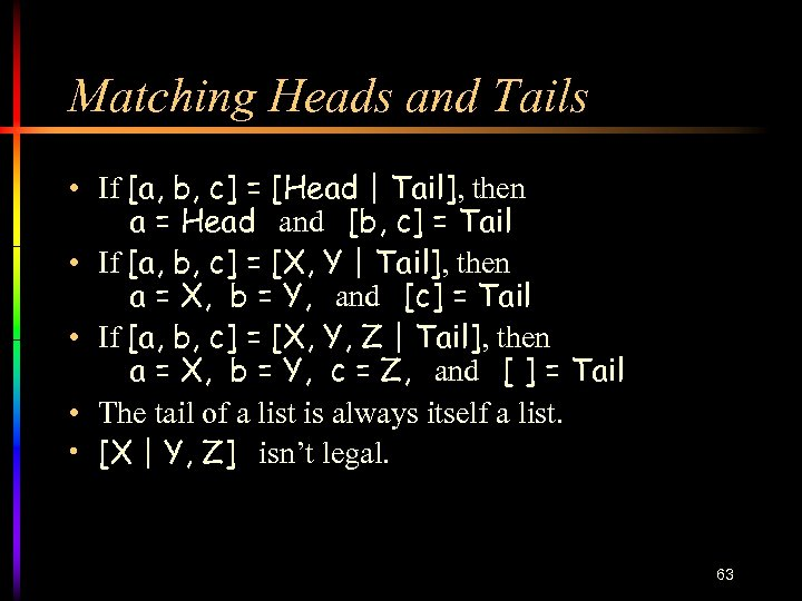 Matching Heads and Tails • If [a, b, c] = [Head   Tail], then