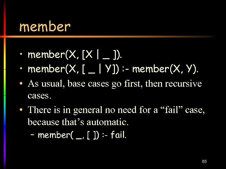 member • member(X, [X   _ ]). • member(X, [ _   Y]) :