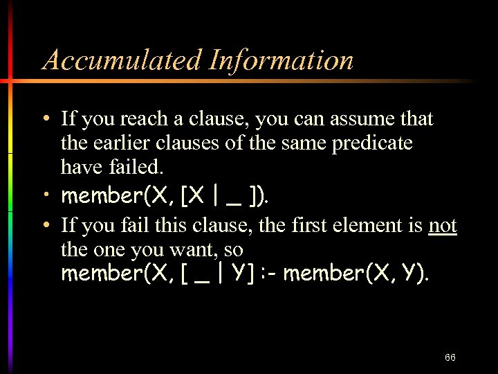 Accumulated Information • If you reach a clause, you can assume that the earlier