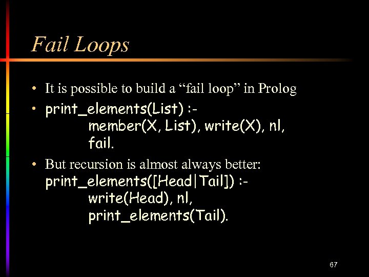 """Fail Loops • It is possible to build a """"fail loop"""" in Prolog •"""