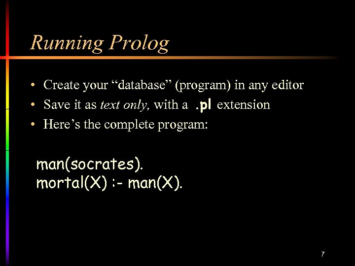 """Running Prolog • Create your """"database"""" (program) in any editor • Save it as"""