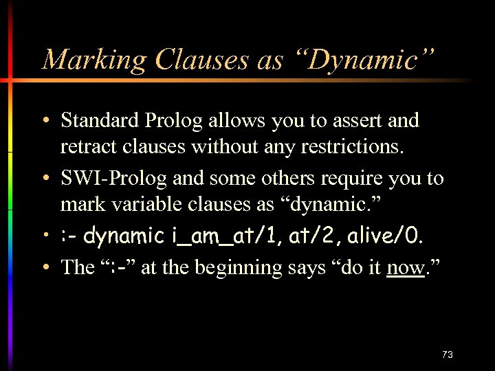 """Marking Clauses as """"Dynamic"""" • Standard Prolog allows you to assert and retract clauses"""