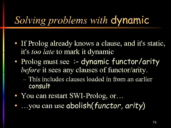 Solving problems with dynamic • If Prolog already knows a clause, and it's static,