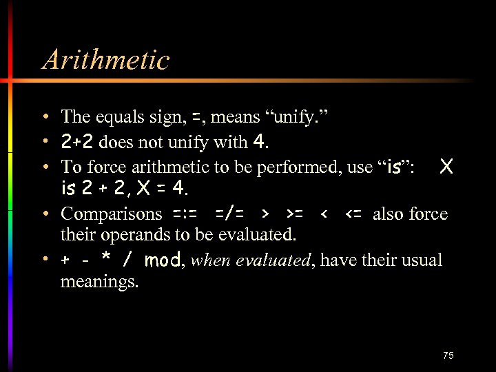 """Arithmetic • The equals sign, =, means """"unify. """" • 2+2 does not unify"""