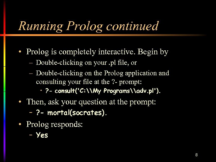 Running Prolog continued • Prolog is completely interactive. Begin by – Double-clicking on your.