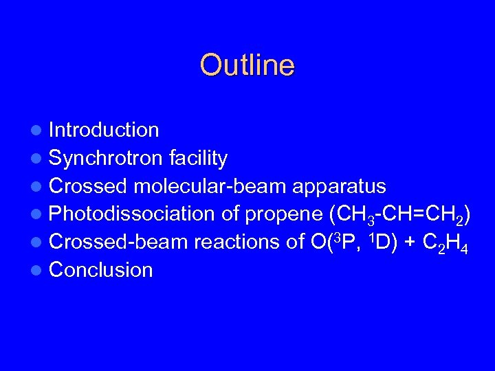 Outline Introduction l Synchrotron facility l Crossed molecular-beam apparatus l Photodissociation of propene (CH