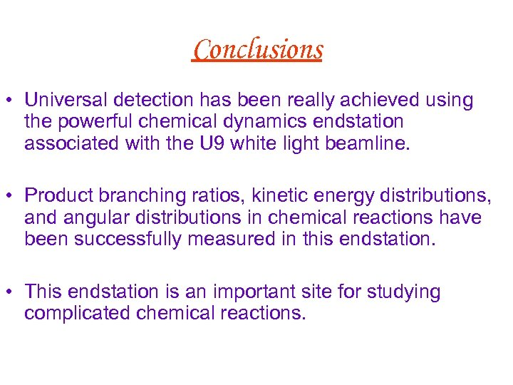 Conclusions • Universal detection has been really achieved using the powerful chemical dynamics endstation