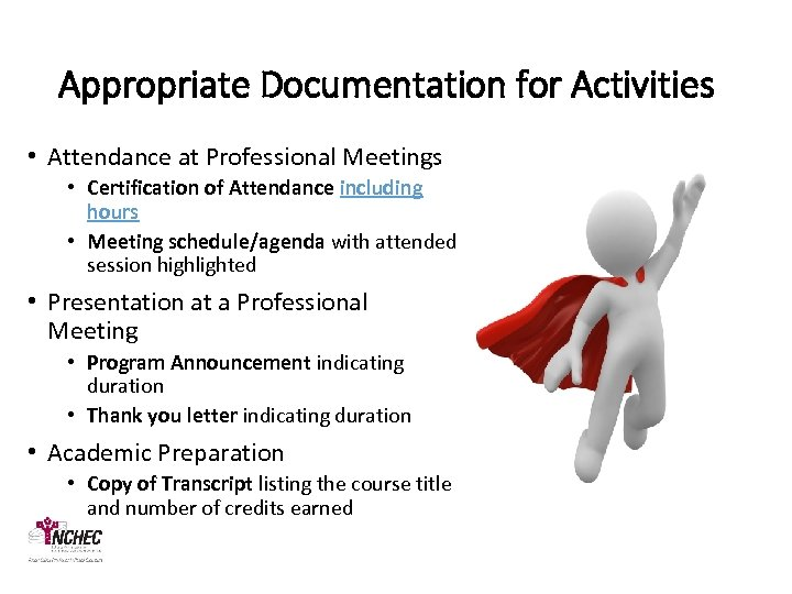 Appropriate Documentation for Activities • Attendance at Professional Meetings • Certification of Attendance including