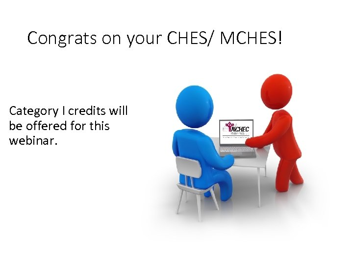Congrats on your CHES/ MCHES! Category I credits will be offered for this webinar.