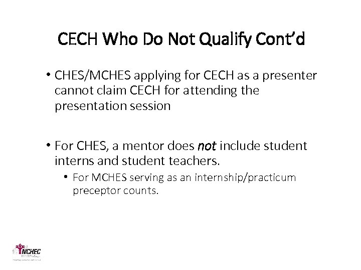 CECH Who Do Not Qualify Cont'd • CHES/MCHES applying for CECH as a presenter