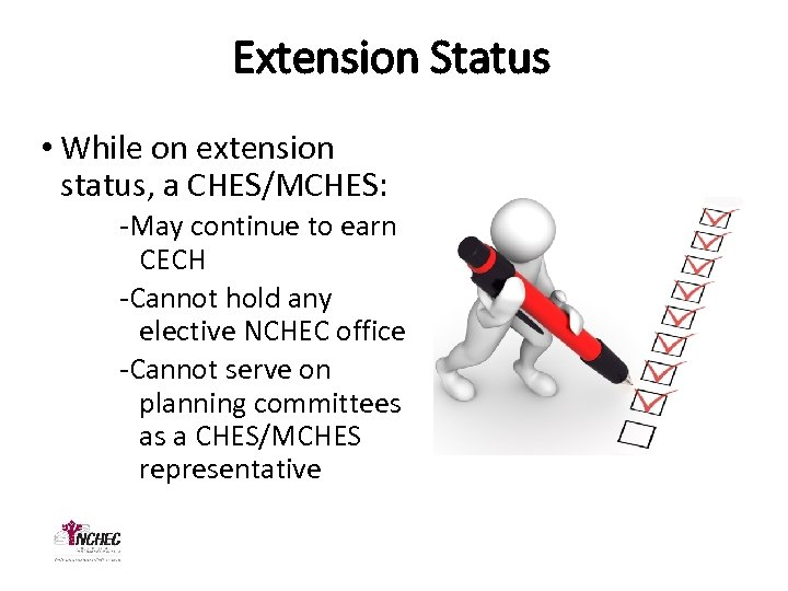 Extension Status • While on extension status, a CHES/MCHES: -May continue to earn CECH