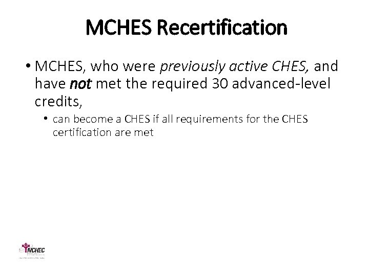 MCHES Recertification • MCHES, who were previously active CHES, and have not met the