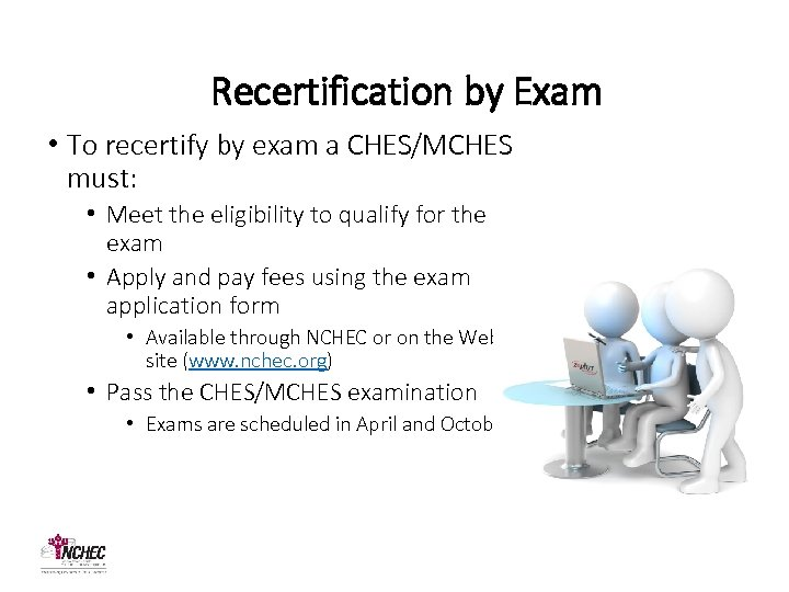 Recertification by Exam • To recertify by exam a CHES/MCHES must: • Meet the