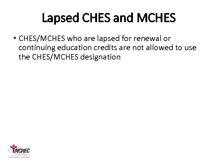 Lapsed CHES and MCHES • CHES/MCHES who are lapsed for renewal or continuing education