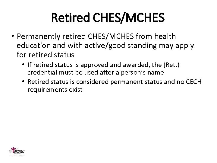 Retired CHES/MCHES • Permanently retired CHES/MCHES from health education and with active/good standing may