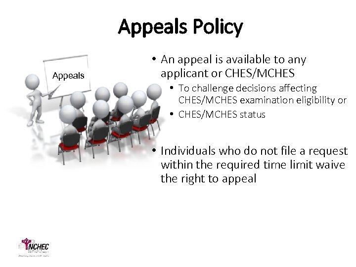Appeals Policy Appeals • An appeal is available to any applicant or CHES/MCHES •