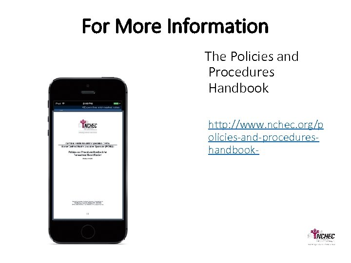 For More Information The Policies and Procedures Handbook http: //www. nchec. org/p olicies-and-procedureshandbook-