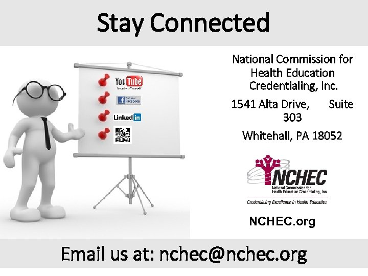 Stay Connected National Commission for Health Education Credentialing, Inc. 1541 Alta Drive, Suite 303