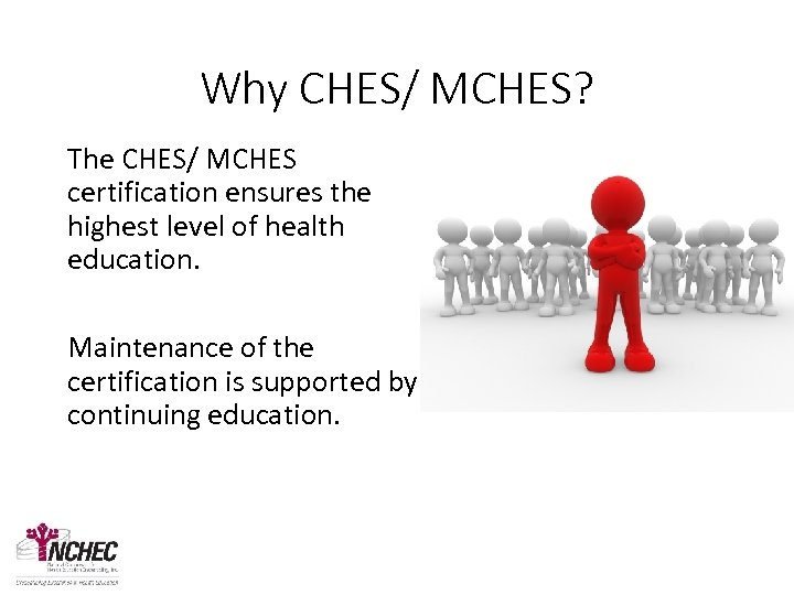 Why CHES/ MCHES? The CHES/ MCHES certification ensures the highest level of health education.