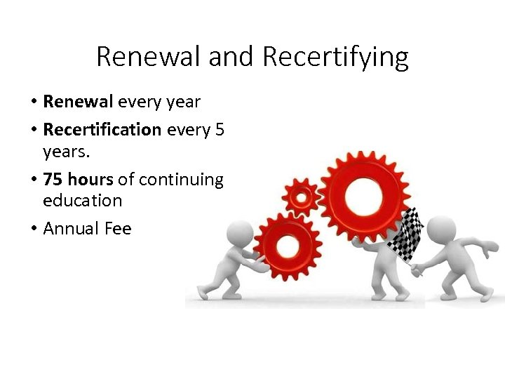 Renewal and Recertifying • Renewal every year • Recertification every 5 years. • 75