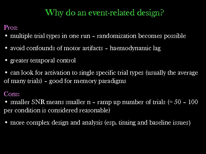 Why do an event-related design? Pros: • multiple trial types in one run –
