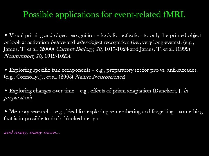 Possible applications for event-related f. MRI. • Visual priming and object recognition – look