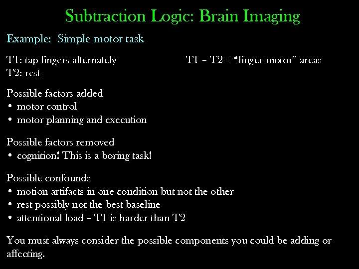 Subtraction Logic: Brain Imaging Example: Simple motor task T 1: tap fingers alternately T