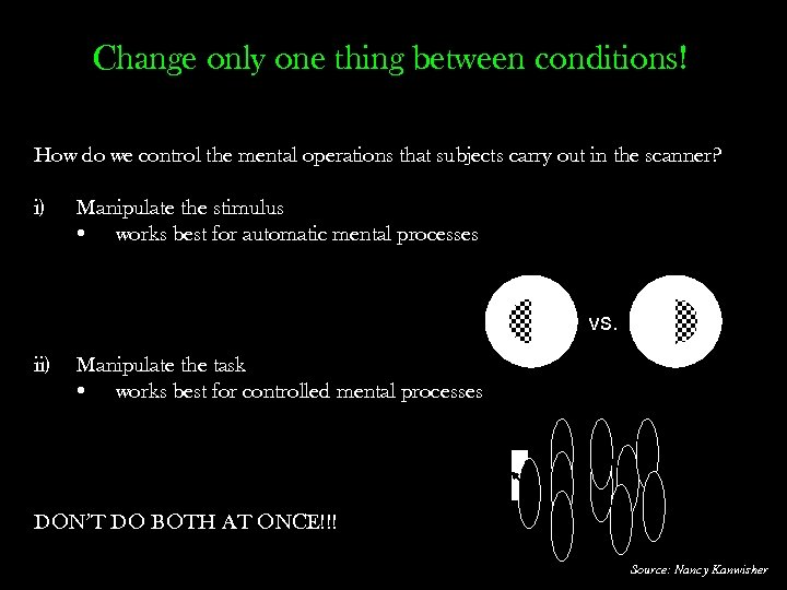 Change only one thing between conditions! How do we control the mental operations that