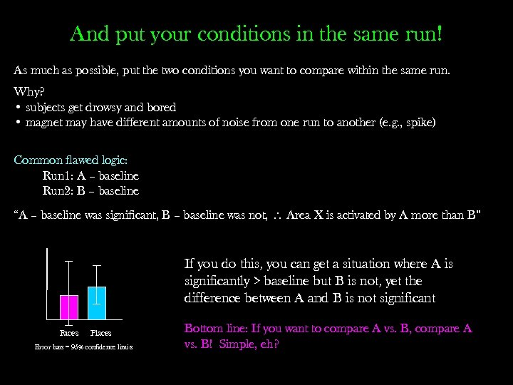 And put your conditions in the same run! As much as possible, put the