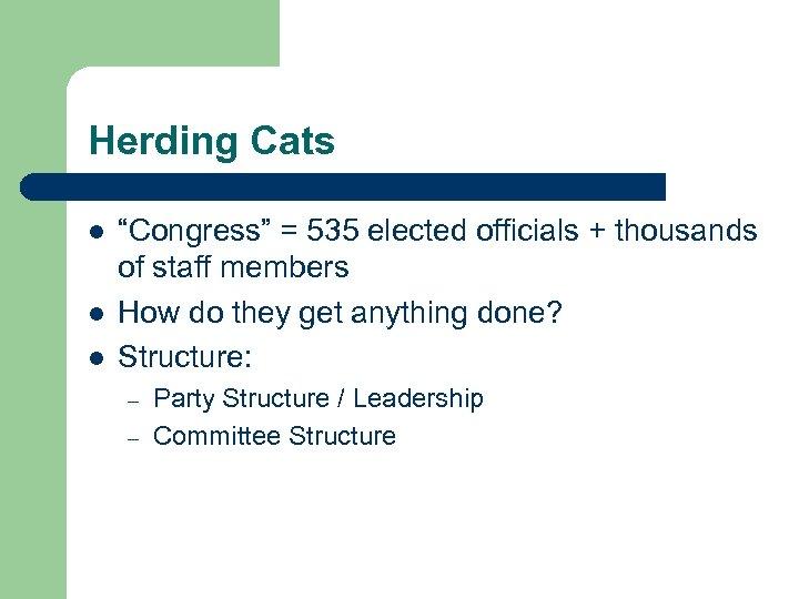 """Herding Cats l l l """"Congress"""" = 535 elected officials + thousands of staff"""