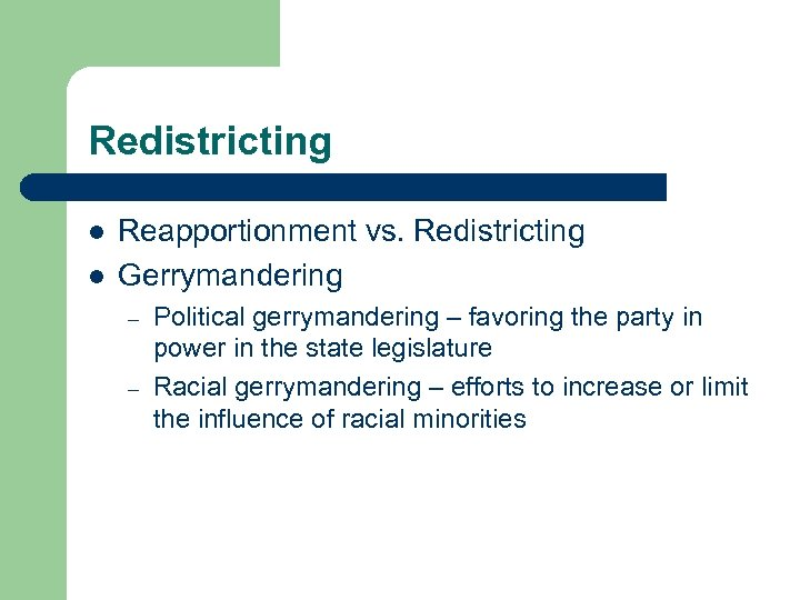 Redistricting l l Reapportionment vs. Redistricting Gerrymandering – – Political gerrymandering – favoring the