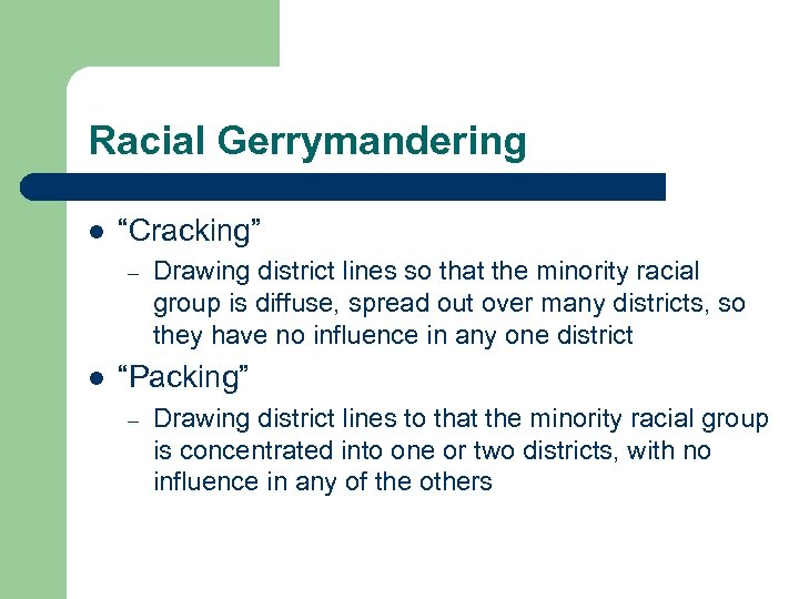 """Racial Gerrymandering l """"Cracking"""" – l Drawing district lines so that the minority racial"""