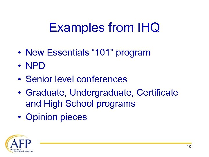 "Examples from IHQ • • New Essentials "" 101"" program NPD Senior level conferences"