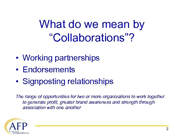 "What do we mean by ""Collaborations""? • Working partnerships • Endorsements • Signposting relationships"