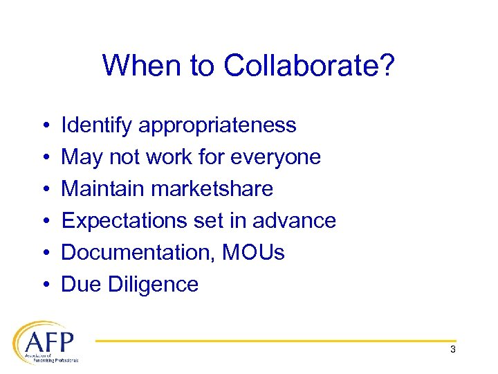 When to Collaborate? • • • Identify appropriateness May not work for everyone Maintain