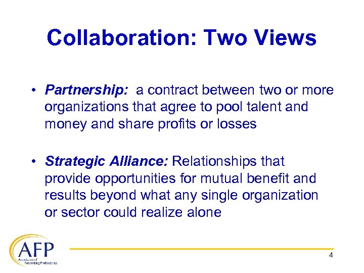 Collaboration: Two Views • Partnership: a contract between two or more organizations that agree