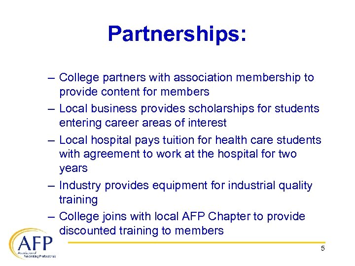 Partnerships: – College partners with association membership to provide content for members – Local