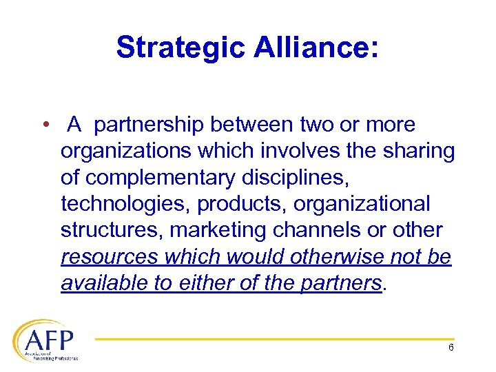 Strategic Alliance: • A partnership between two or more organizations which involves the sharing