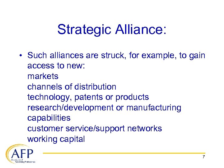 Strategic Alliance: • Such alliances are struck, for example, to gain access to new: