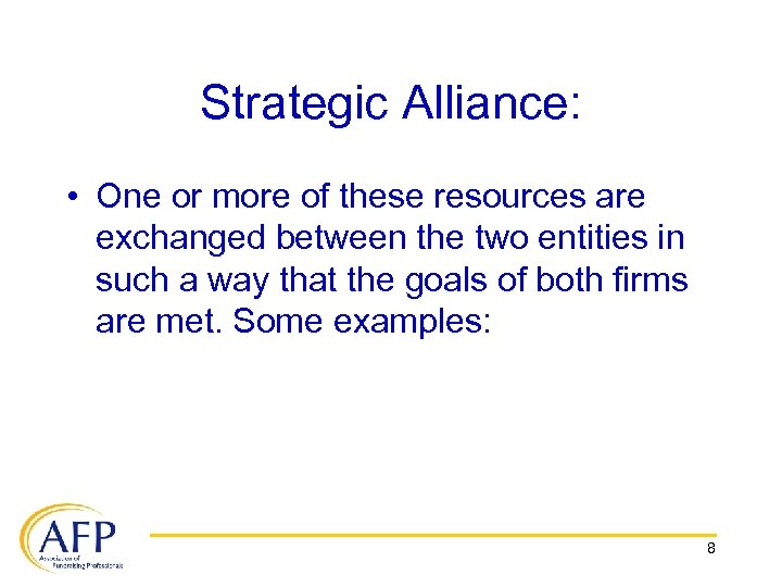 Strategic Alliance: • One or more of these resources are exchanged between the two
