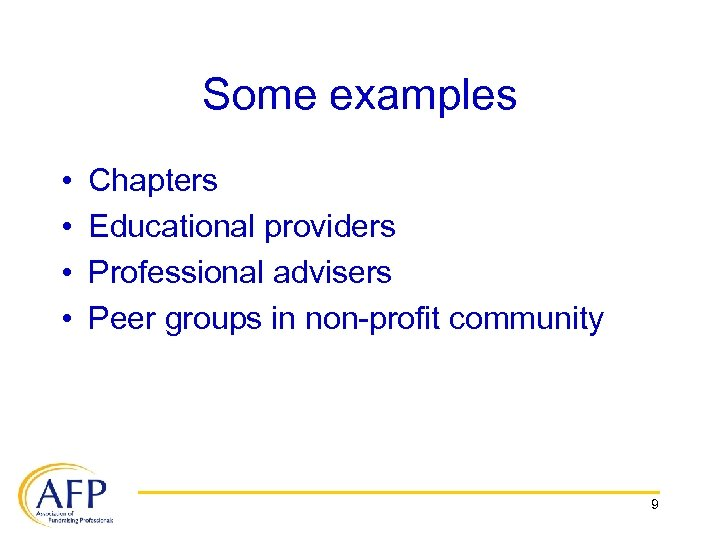 Some examples • • Chapters Educational providers Professional advisers Peer groups in non-profit community