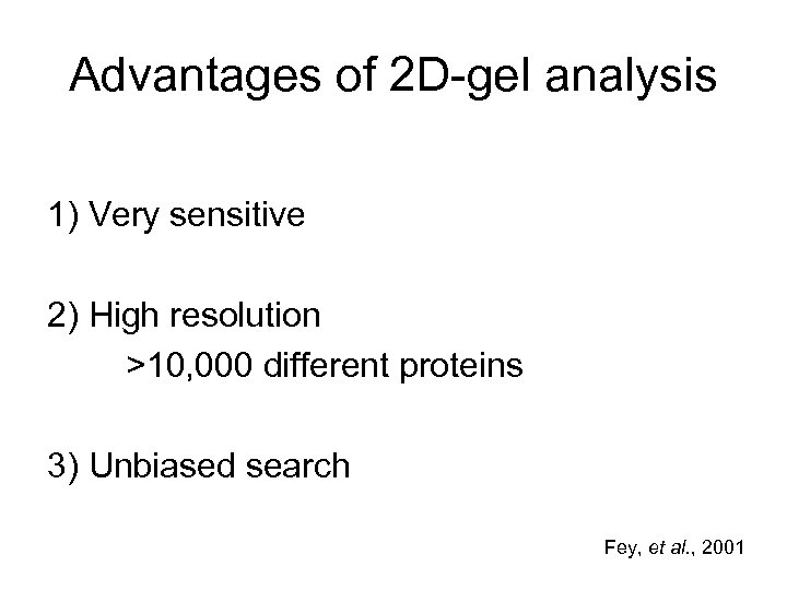 Advantages of 2 D-gel analysis 1) Very sensitive 2) High resolution >10, 000 different