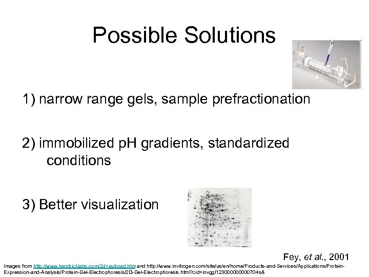 Possible Solutions 1) narrow range gels, sample prefractionation 2) immobilized p. H gradients, standardized