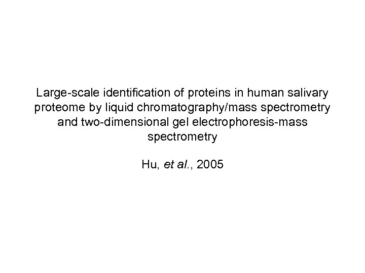 Large-scale identification of proteins in human salivary proteome by liquid chromatography/mass spectrometry and two-dimensional